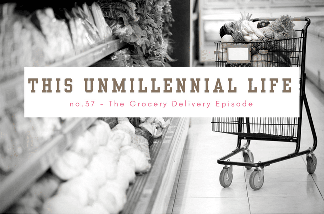 Cover Image This Unmillennial Life Podcast Grocery Delivery Episode
